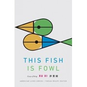 This Fish Is Fowl: Essays of Being, Paperback/XI Xu