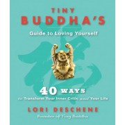 Tiny Buddha's Guide to Loving Yourself: 40 Ways to Transform Your Inner Critic and Your Life, Hardcover