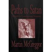Paths to Satan: A Guide to Contemporary Satanism, Paperback/Martin McGreggor