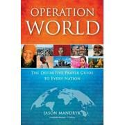 Operation World: The Definitive Prayer Guide to Every Nation, Paperback/Jason Mandryk