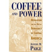 Coffee and Power: Revolution and the Rise of Democracy in Central America, Paperback/Jeffery M. Paige