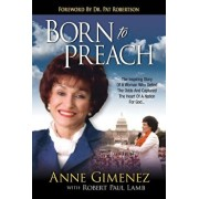 Born to Preach: The Inspiring Story of a Woman Who Defied the Odds and Captured the Heart of a Nation for God, Paperback/Anne Gimenez