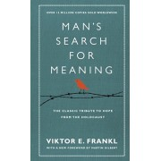 Man's Search For Meaning. The classic tribute to hope from the Holocaust (With New Material), Hardback/Viktor E. Frankl