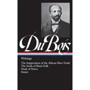 W.E.B. Du Bois: Writings: The Suppression of the African Slave-Trade / The Souls of Black Folk / Dusk of Dawn / Essays, Hardcover/W. E. B. Du Bois