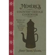 Mm're's Country Creole Cookbook: Recipes and Memories from Louisiana's German Coast, Hardcover/Nancy Tregre Wilson