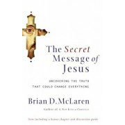 The Secret Message of Jesus: Uncovering the Truth That Could Change Everything, Paperback/Brian McLaren