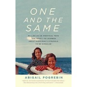 One and the Same: My Life as an Identical Twin and What I've Learned about Everyone's Struggle to Be Singular, Paperback/Abigail Pogrebin