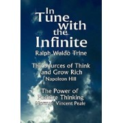 In Tune with the Infinite (the Sources of Think and Grow Rich by Napoleon Hill & the Power of Positive Thinking by Norman Vincent Peale), Paperback/Waldo Trine Ralph Waldo Trine