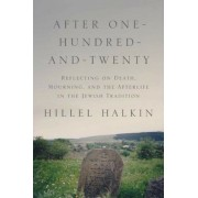 After One-Hundred-And-Twenty: Reflecting on Death, Mourning, and the Afterlife in the Jewish Tradition, Hardcover