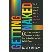 Getting Naked: On Being Emotionally Transparent at the Right Time, the Right Place, and with the Right Person, Paperback/Patrick Williams