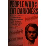 People Who Eat Darkness: The True Story of a Young Woman Who Vanished from the Streets of Tokyo--And the Evil That Swallowed Her Up, Paperback