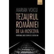 Tezaurul Romaniei de la Moscova - Marian Voicu
