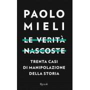 Rizzoli Le verità nascoste. Trenta casi di manipolazioni della storia Paolo Mieli