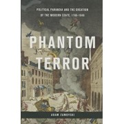 Phantom Terror: Political Paranoia and the Creation of the Modern State, 1789-1848, Hardcover/Adam Zamoyski