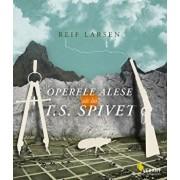 Operele alese ale lui T.S. Spivet/Reif Larsen