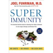 Super Immunity: The Essential Nutrition Guide for Boosting Your Body's Defenses to Live Longer, Stronger, and Disease Free, Paperback