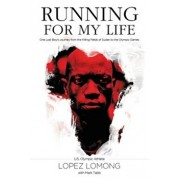 Running for My Life: One Lost Boy's Journey from the Killing Fields of Sudan to the Olympic Games, Paperback/Lopez Lomong