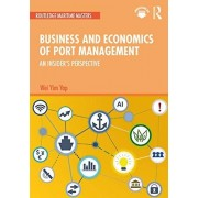 Business and Economics of Port Management An Insiders Perspective par Wei Yim Yap