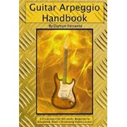 Guitar Arpeggio Handbook, 2nd Edition: 120-Lesson, Step-By-Step Guide to Guitar Arpeggios, Music Theory, and Technique-Building Exercises, Beginner to, Paperback/Damon Ferrante