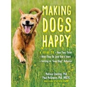 """Making Dogs Happy: A Guide to How They Think, What They Do (and Don't) Want, and Getting to """"good Dog!"""" Behavior, Paperback/Paul McGreevy"""