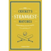 Cricket's Strangest Matches. Extraordinary but true stories from over a century of cricket, Hardback/Andrew Ward