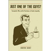 Just One of the Guys?: Transgender Men and the Persistence of Gender Inequality, Paperback/Kristen Schilt