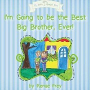 I'm Going to Be the Best Big Brother, Ever!, Paperback/Renae Frey