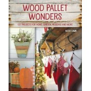 Wood Pallet Wonders: DIY Projects for Home, Garden, Holidays and More, Paperback/Becky Lamb