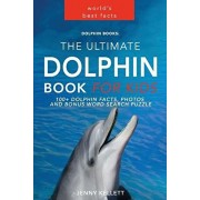 Dolphin Books: The Ultimate Dolphin Book for Kids: 100+ Dolphin Facts, Photos and BONUS Word Search Puzzle, Paperback/Jenny Kellett