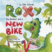 Rexy the Dinosaur and a New Bike: (children's Book about a Dinosaur Who Learns That Sharing Is Caring, Bedtime Story, Picture Books, Ages 3-5, Prescho, Paperback/MS Ellie J. Woods