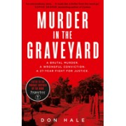 Murder in the Graveyard - A Brutal Murder. a Wrongful Conviction. a 27-Year Fight for Justice. (Hale Don)(Paperback / softback) (9780008331627)