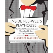 Inside Pee-Wee's Playhouse: The Untold, Unauthorized, and Unpredictable Story of a Pop Phenomenon, Paperback/Caseen Gaines