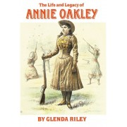 The Life and Legacy of Annie Oakley, Paperback
