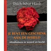 Je bent een geschenk aan de wereld - Thich Nhat Hanh