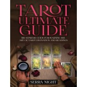Tarot Ultimate Guide The Supreme Guide for Learning the Art of Tarot Divination and Readings, Paperback/Serra Night