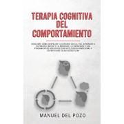 Terapia cognitiva del comportamiento: Descubre cmo despejar tu cerebro con la TCC. Aprender a superar el miedo y la ansiedad, la depresin y los pens, Paperback/Manuel del Pozo