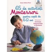 65 de activitati Montessori pentru copiii de 6-12 ani. Vol 1: Universul, Sistemul Solar si Pamantul/Marie-Helene Place