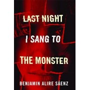 Last Night I Sang to the Monster, Paperback/Benjamin Alire Saenz