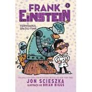 Frank Einstein si fermoarul spatiu-timp. Volumul 6 din seria Frank Einstein/Jon Scieszka