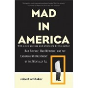 Mad in America: Bad Science, Bad Medicine, and the Enduring Mistreatment of the Mentally Ill, Paperback/Robert Whitaker