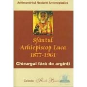 Sfantul arhiepiscop luca 1877-1961. Chirurgul fara de arginti - Nectarie Antonopoulos