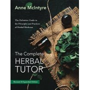 The Complete Herbal Tutor: The Definitive Guide to the Principles and Practices of Herbal Medicine (Second Edition), Paperback/Anne McIntyre