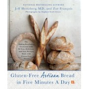 Gluten-Free Artisan Bread in Five Minutes a Day: The Baking Revolution Continues with 90 New, Delicious and Easy Recipes Made with Gluten-Free Flours, Hardcover