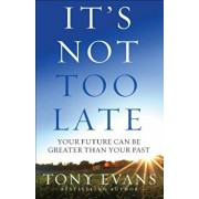 It's Not Too Late: Your Future Can Be Greater Than Your Past, Paperback/Tony Evans
