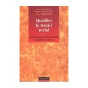 Qualifier le travail social. Dynamique professionnelle et qualité de service - Collectif - Livre