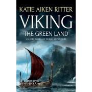 Viking: The Green Land: An Epic Novel of Norse Adventure, Paperback/Katie Aiken Ritter