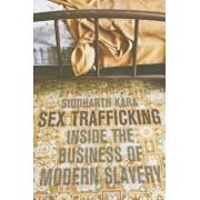Sex Trafficking: Inside the Business of Modern Slavery, Paperback/Siddharth Kara