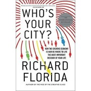 Who's Your City?: How the Creative Economy Is Making Where to Live the Most Important Decision of Your Life, Paperback/Richard Florida