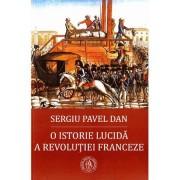 Editura Scoala Ardeleana O istorie lucida a revolutiei franceze - sergiu pavel dan