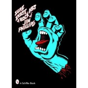 Surf, Skate & Rock Art of Jim Phillips: 40 Years of Surf, Skate and Rock Art, Paperback/Jim Phillips